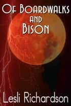 Of Boardwalks and Bison ebook by Lesli Richardson