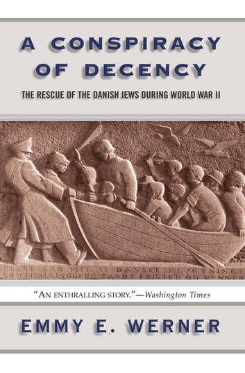 A Conspiracy Of Decency - The Rescue Of The Danish Jews During World War II ebook by Emmy E. Werner