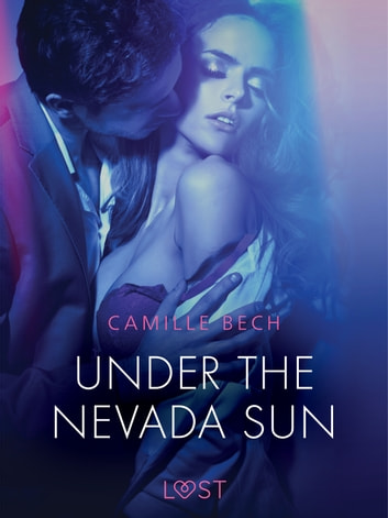 Under the Nevada Sun - Erotic Short Story ebook by Camille Bech
