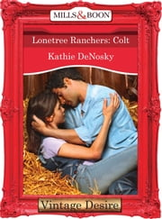 Lonetree Ranchers: Colt (Mills & Boon Desire) (Lonetree Ranchers, Book 3) 電子書 by Kathie DeNosky