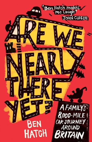 Are We Nearly There Yet?: A Family's 8000-Mile Car Journey Around Britain ebook by Ben Hatch
