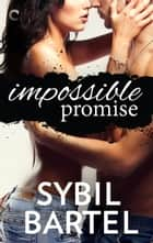 Impossible Promise ebook by Sybil Bartel