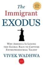 The Immigrant Exodus - Why America Is Losing the Global Race to Capture Entrepreneurial Talent eBook by Vivek Wadhwa, Alex Salkever