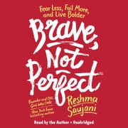 Brave, Not Perfect - Fear Less, Fail More, and Live Bolder audiobook by Reshma Saujani