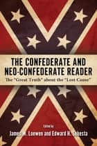 The Confederate and Neo-Confederate Reader ebook by James W. Loewen,Edward H. Sebesta