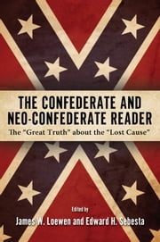 "The Confederate and Neo-Confederate Reader - The ""Great Truth"" about the ""Lost Cause"" ebook by James W. Loewen,Edward H. Sebesta"