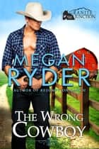 The Wrong Cowboy - Granite Junction ebook by Megan Ryder