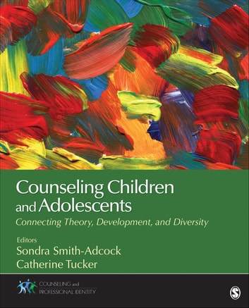 Counseling Children and Adolescents - Connecting Theory, Development, and Diversity ebook by