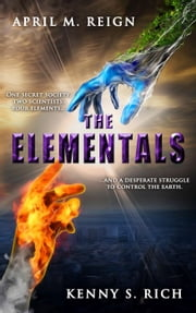 The Elementals - The Elementals Series, #1 ebook by April M. Reign,Kenny S. Rich