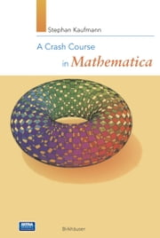 A Crash Course in Mathematica ebook by Stephan Kaufmann