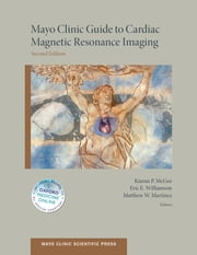 Mayo Clinic Guide to Cardiac Magnetic Resonance Imaging ebook by Kiaran McGee, PhD,Matthew Martinez, MD,Eric Williamson, MD