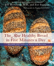 The New Healthy Bread in Five Minutes a Day - Revised and Updated with New Recipes ebook by Zoë François,Stephen Scott Gross,Jeff Hertzberg, M.D.