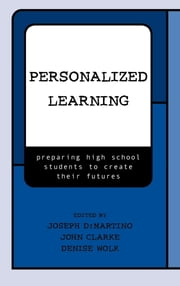 Personalized Learning - Preparing High School Students to Create their Futures ebook by Joseph DiMartino,John Clarke,Denise Wolk