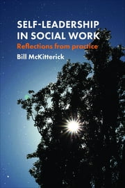Self-leadership in social work - Reflections from practice ebook by Bill Mckitterick