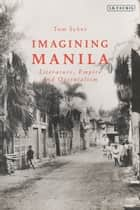 Imagining Manila - Literature, Empire and Orientalism ebook by Tom Sykes