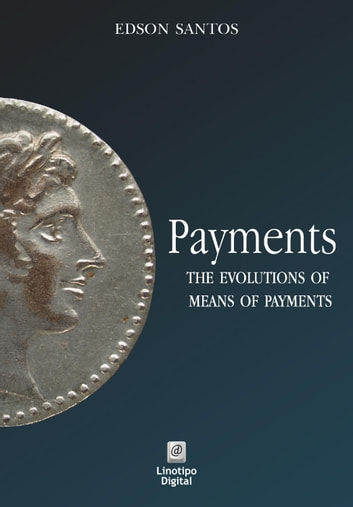 Payments - the evolution of means of payments ebook by Edson Luiz dos Santos