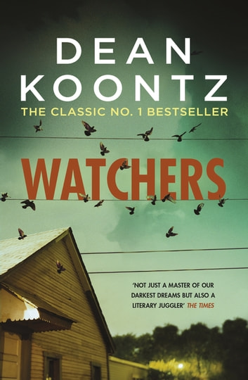 Watchers - A thriller of both heart-stopping terror and emotional power ebook by Dean Koontz