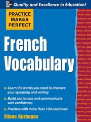 Practice Make Perfect: French Vocabulary ebook by Kurbegov, Eliane