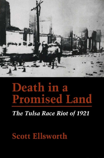 Death in a Promised Land - The Tulsa Race Riot of 1921 ebook by Scott Ellsworth