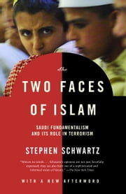 The Two Faces of Islam - Saudi Fundamentalism and Its Role in Terrorism ebook by Stephen Schwartz