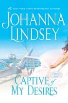 Captive of My Desires - A Malory Novel ebook by Johanna Lindsey