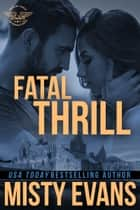 Fatal Thrill - SEALs of Shadow Force Book 6 ebook by Misty Evans