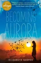 Becoming Aurora ebook by Elizabeth Kasmer