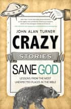 Crazy Stories, Sane God ebook by John Alan Turner
