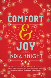 Comfort and Joy - A Novel ebook by India Knight