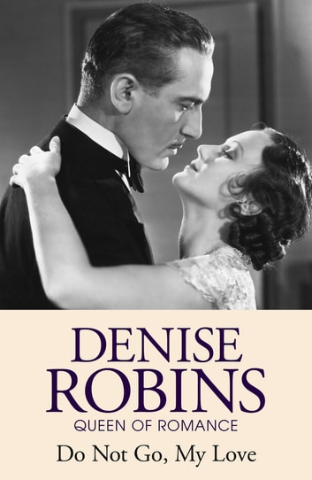 Do Not Go My Love eBook by Denise Robins