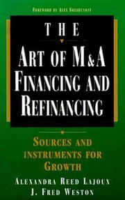 Art of M&A: Financing and Refinancing: Financing and Refinancing ebook by Lajoux, Alexandra