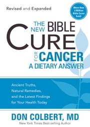 The New Bible Cure for Cancer - Ancient Truths, Natural Remedies, and the Latest Findings for Your Health Today ebook by Don Colbert