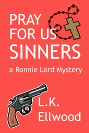 Pray For Us Sinners - A Ronnie Lord Mystery ebook by LK Ellwood