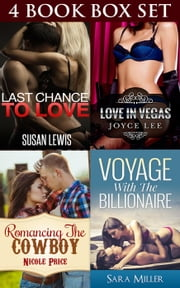 "(4 Book Box Set) ""Last Chance To Love"" & ""Love In Vegas"" & ""Romancing The Cowboy"" & ""Voyage With The Billionaire"" ebook by Susan Lewis,Joyce Lee,Nicole Price,Sarah Miller"