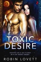 Toxic Desire ebook by Robin Lovett