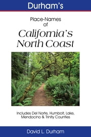 Durham's Place Names of California's North Coast - Includes Del Norte, Humboldt, Lake, Mendocino & Trinity Counties ebook by David L. Durham