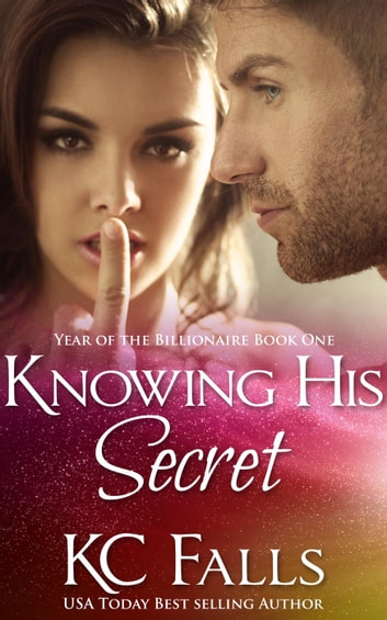 Knowing His Secret - Year of the Billionaire, #1 ebook by K.C. Falls