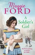 A Soldier's Girl eBook by Maggie Ford