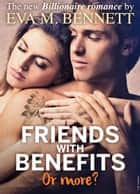 Friends with Benefits, or more? - Part 3 ebook by Eva M. Bennett