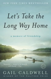 Let's Take the Long Way Home - A Memoir of Friendship ebook by Gail Caldwell
