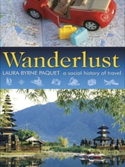 Wanderlust - A Social History of Travel ebook by Laura Byrne Paquet