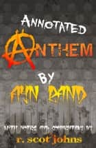 The Annotated Anthem ebook by Ayn Rand, R. Scot Johns