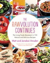 The Rawvolution Continues - The Living Foods Movement in 150 Natural and Delicious Recipes ebook by Matt Amsden,Janabai Amsden