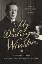 My Darling Winston: The Letters Between Winston Churchill and His Mother ebook by David Lough, Randolph Churchill