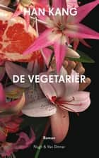 De vegetariër ebook by Han Kang, Monique Eggermont