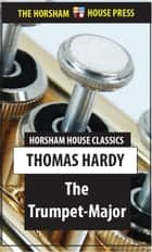 The Trumpet Major ebook by Thomas Hardy