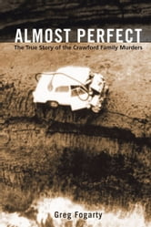 Almost Perfect - The True Story of the Crawford Family Murders ebook by Greg Fogarty
