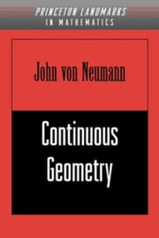 Continuous Geometry ebook by von Neumann, John
