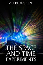 The Space and Time Experiments ebook by V Bertolaccini