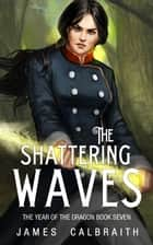 The Shattering Waves ebook by James Calbraith